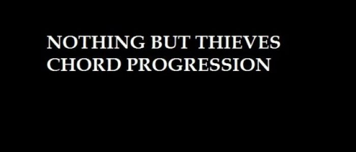 nothing-but-thieves-chord-progression-yallememdia-561x321.jpg